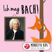 Ich mag Bach! (Menuetto Kids - Klassik für Kinder) von Menuetto Kids - Klassik für Kinder