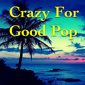 Crazy For Good Pop by Various Artists
