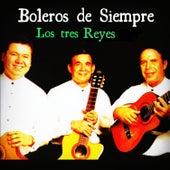 Boleros de Siempre: Los Tres Reyes by Los Tres Reyes