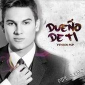 Dueño De Ti (Version Pop) de Pipe Bueno