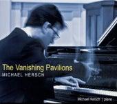 Hersch: The Vanishing Pavilions by Michael Hersch