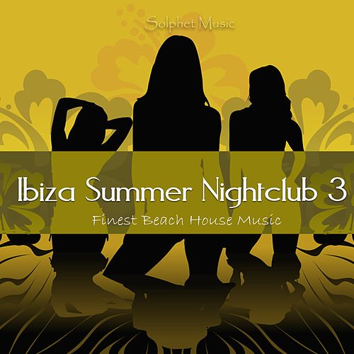 Ibiza Summer Nightclub 3 - Finest Beach House Music by Various Artists