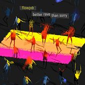 Better Rave Than Sorry by Flowjob