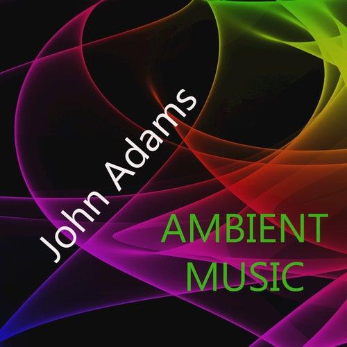 Ambient Music by John Adams