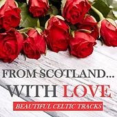 From Scotland… With Love: Beautiful Celtic Tracks by Various Artists