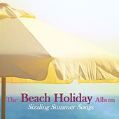 The Beach Holiday Album: Sizzling Summer Songs by Various Artists