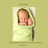 Sleep Baby, Relaxing Music and the Sounds of Nature Volume 3 by Music For Sleep