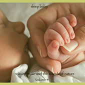 Sleep Baby, Relaxing Music and the Sounds of Nature Volume 4 by Music For Sleep