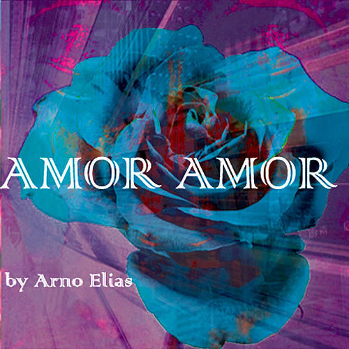 Amor Amor by Arno Elias