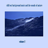 Chill Out Background Music and the Sounds of Nature Volume 2 by Chill Out Background Music