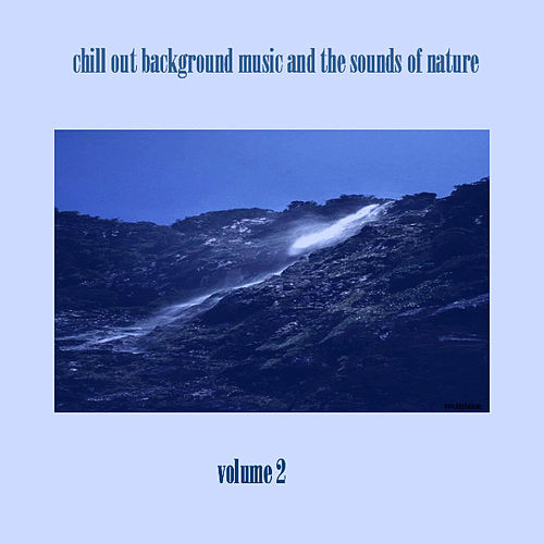 chill out background music and the sounds of nature by chill out