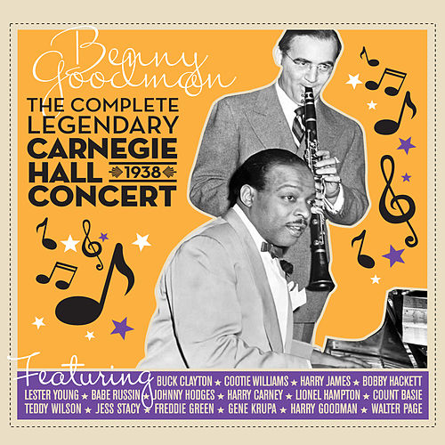 The Complete Legendary 1938 Carnegie Hall Concert (feat. Count Basie) [Bonus Track Version] by Benny Goodman