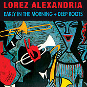Early in the Morning + Deep Roots (Bonus Track Version) by Lorez Alexandria