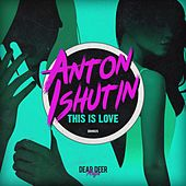This Is Love - EP by Anton Ishutin