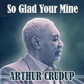 So Glad Your Mine by Blues Standards and Guitar Blues Arthur Crudup