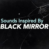 Sounds Inspired By 'Black Mirror' by Various Artists
