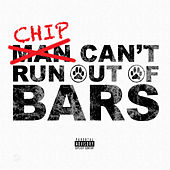 Can't Run out of Bars by Chip