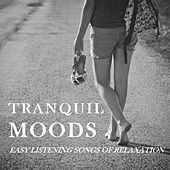 Tranquil Moods: Easy Listening Songs of Relaxation by Various Artists