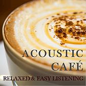 Acoustic Cafe: Relaxing & Easy Listening by Various Artists