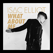 What About Me von Isac Elliot