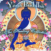 Yoga Buddha - The Healing Collection by Chakra Masters