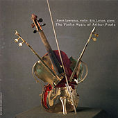 Arthur Foote: Violin Music by violin Kevin Lawrence
