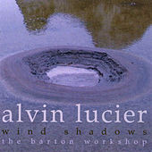 Alvin Lucier: Wind Shadows by Various Artists