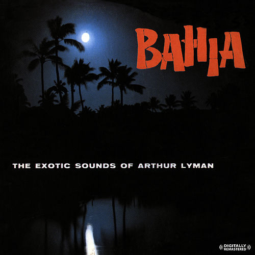 Bahia (Digitally Remastered) by Arthur Lyman