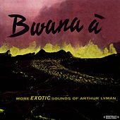 Bwana A (Digitally Remastered) von Arthur Lyman