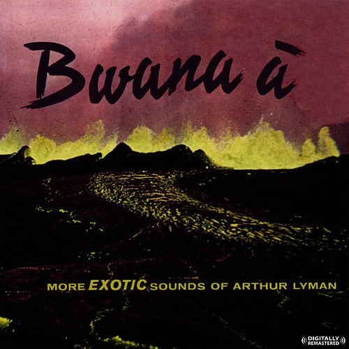Bwana A (Digitally Remastered) by Arthur Lyman