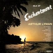 Isle Of Enchantment (Digitally Remastered) von Arthur Lyman