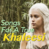Songs For A True Khaleesi by Various Artists