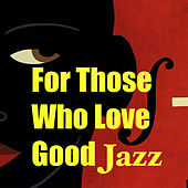 For Those Who Love Good Jazz von Various Artists