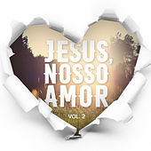 Jesus, Nosso Amor - Vol. 2 by Various Artists