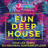 Fun Deep House - Tous les tubes du nouveau son Dancefloor de Various Artists