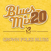 Blues Mix, Vol. 20: Grown Folks Blues by Various Artists