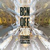 BCN OFF 2016, Vol. 1 - Techno Edition von Various Artists