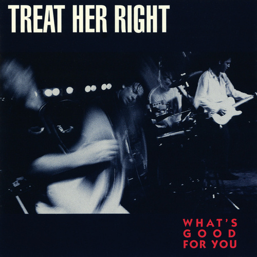 What's Good For You by Treat Her Right