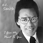 I Give My Heart to You by O.C. Smith
