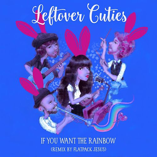 If You Want the Rainbow (Remix by Flatpack Jesus) by Leftover Cuties