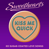Kiss Me Quick - Sweethearts (30 Sugar Coated Love Songs) de Various Artists