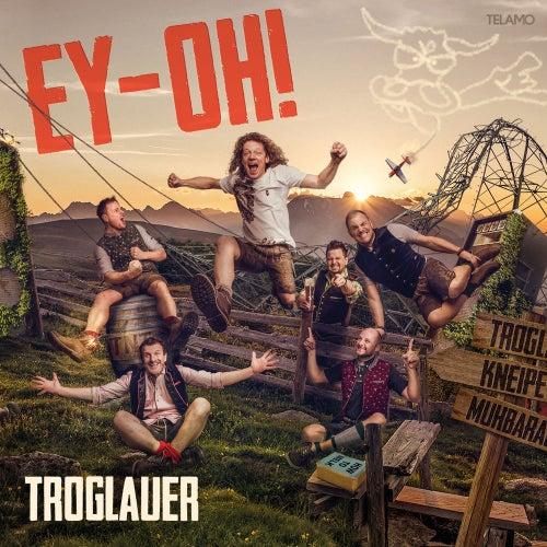 Ey-Oh! von Troglauer Buam