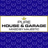 Pure House & Garage - Mixed by Majestic by Majestic