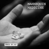 Dance or Die by Mannequin Medicine