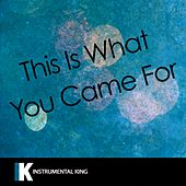 This Is What You Came For (In the Style of Calvin Harris feat. Rihanna) [Karaoke Version] - Single by Instrumental King