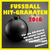 Fussball Hit-Granaten 2016 für die EM-Party! (News, Kult und Fussball-Hits zum Abfeiern) von Various Artists