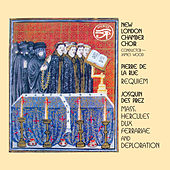 Pierre De La Rue: Requiem - Josquin Desprez: Mass - Hercules dux Ferrariae - Deploration by New London Chamber Choir