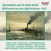 Golden Age of Light Music: 100 Greatest American Light Orchestras, Vol. 2 by Various Artists