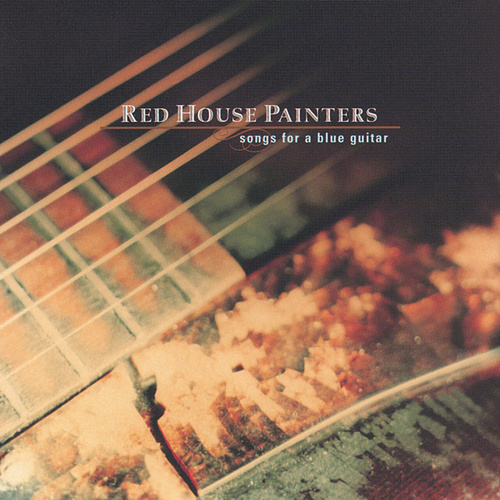 Songs For A Blue Guitar by Red House Painters