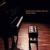 Nothing Else Matters (By Ear) de Melissa Black